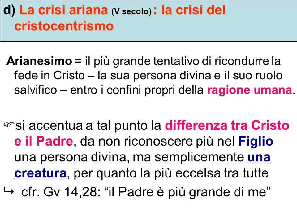 d) La crisi ariana (V secolo) : la crisi del cristocentrismo