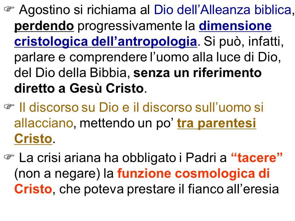 Agostino si richiama al Dio dell'Alleanza biblica, perdendo progressivamente la dimensione cristologica dell'antropologia. Si può, infatti, parlare e comprendere l'uomo alla luce di Dio, del Dio della Bibbia, senza un riferimento diretto a Gesù Cristo.