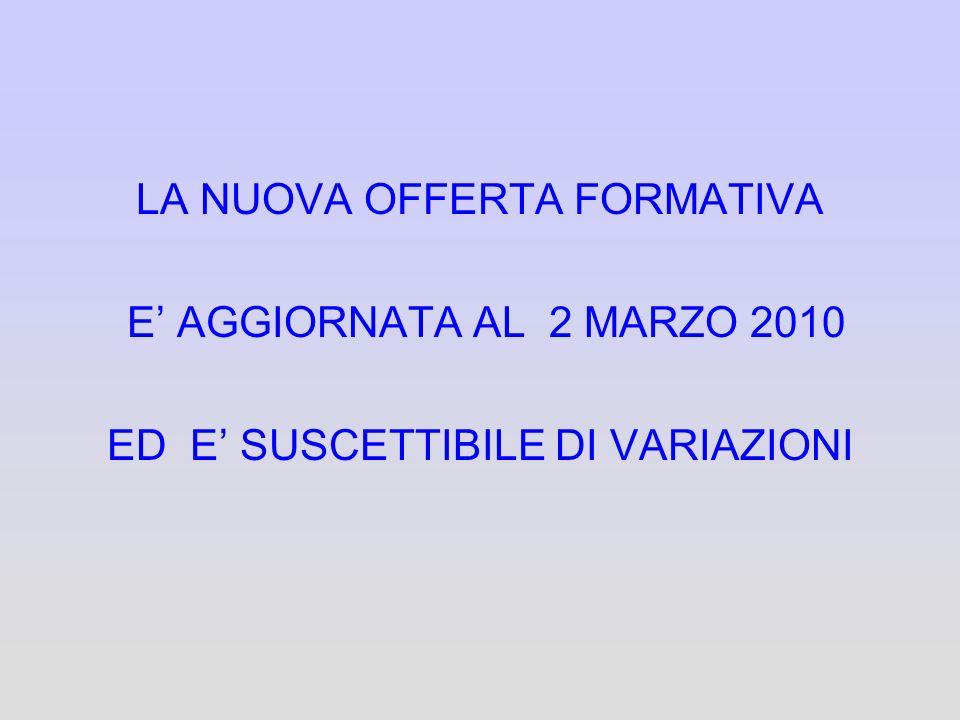 LA NUOVA OFFERTA FORMATIVA E' AGGIORNATA AL 2 MARZO 2010