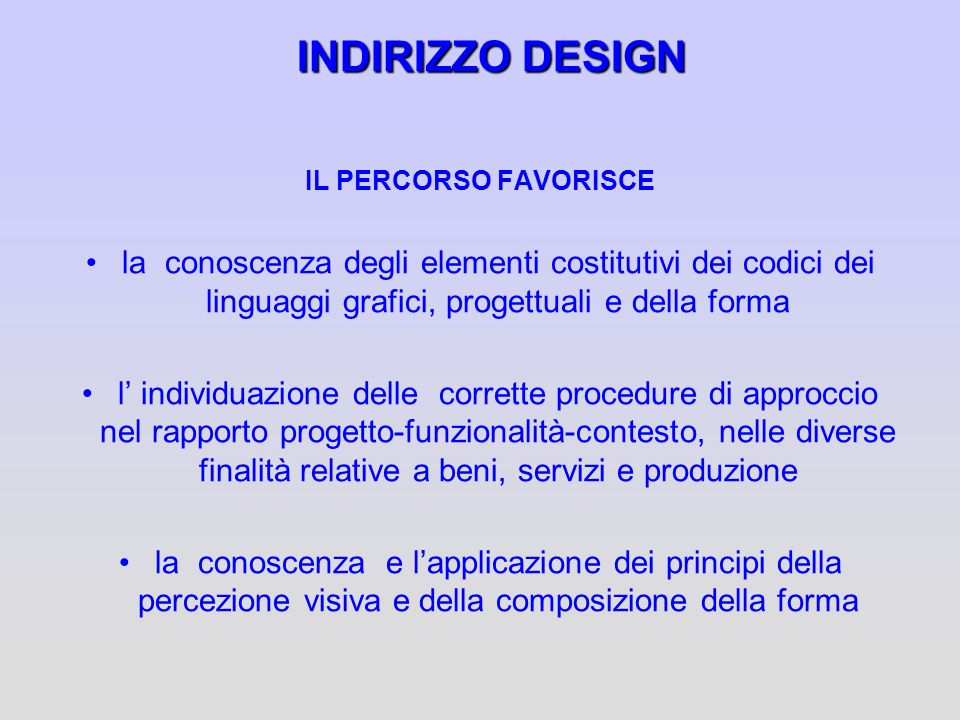 INDIRIZZO DESIGNIL PERCORSO FAVORISCE. la conoscenza degli elementi costitutivi dei codici dei linguaggi grafici, progettuali e della forma.