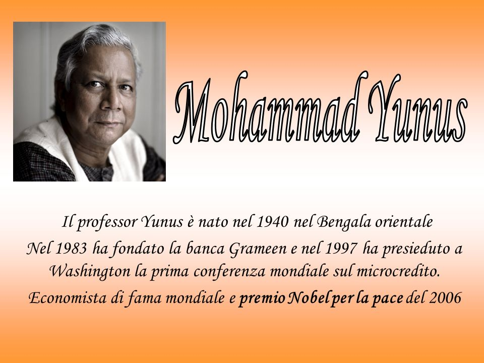 Mohammad Yunus Il professor Yunus è nato nel 1940 nel Bengala orientale.