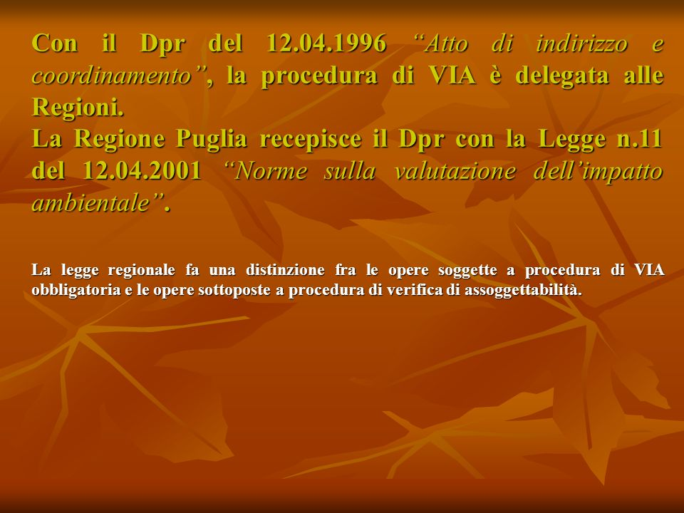 Con il Dpr del 12.04.1996 Atto di indirizzo e coordinamento , la procedura di VIA è delegata alle Regioni.