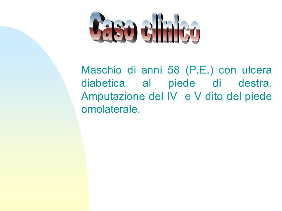 Caso clinico Maschio di anni 58 (P.E.) con ulcera diabetica al piede di destra.