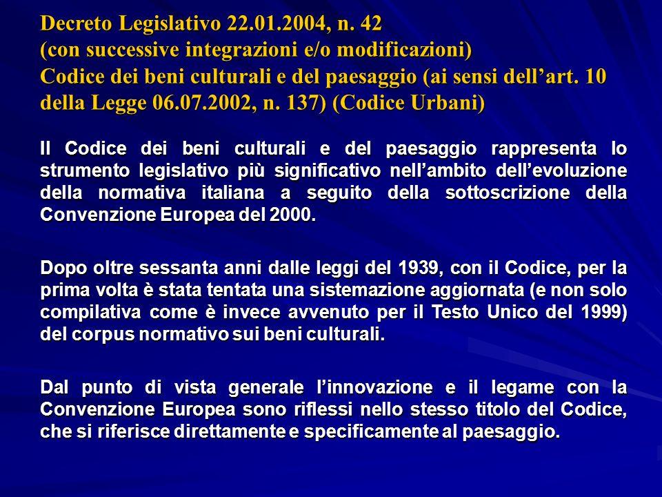 Decreto Legislativo 22.01.2004, n. 42 (con successive integrazioni e/o modificazioni) Codice dei beni culturali e del paesaggio (ai sensi dell'art. 10 della Legge 06.07.2002, n. 137) (Codice Urbani)