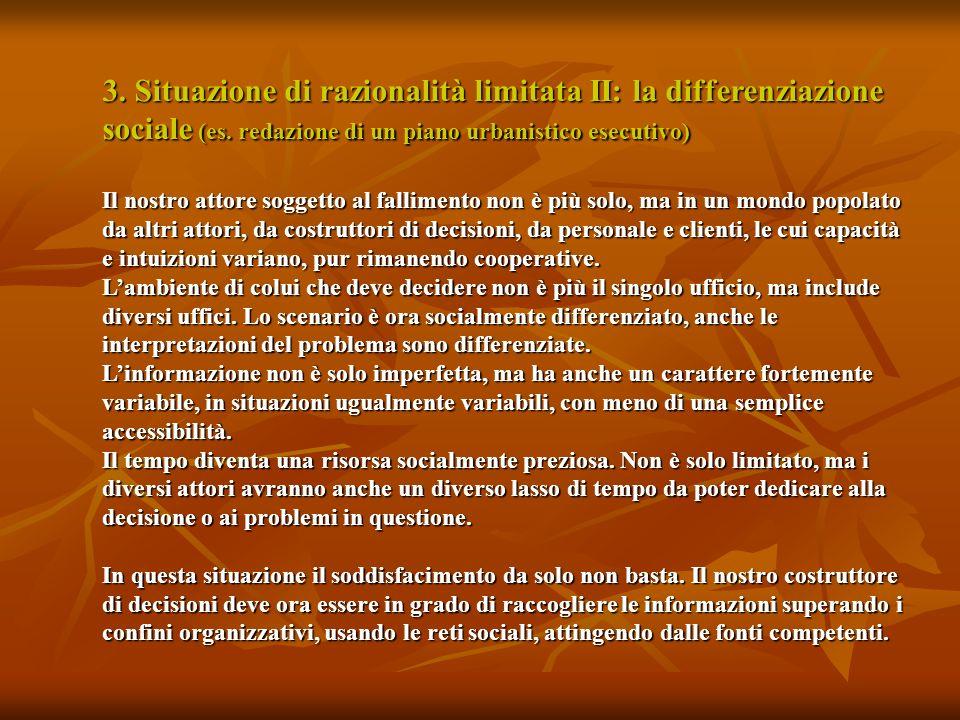 3. Situazione di razionalità limitata II: la differenziazione sociale (es. redazione di un piano urbanistico esecutivo)