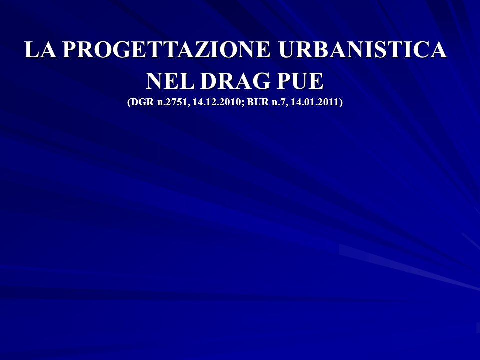 LA PROGETTAZIONE URBANISTICA NEL DRAG PUE (DGR n. 2751, 14. 12