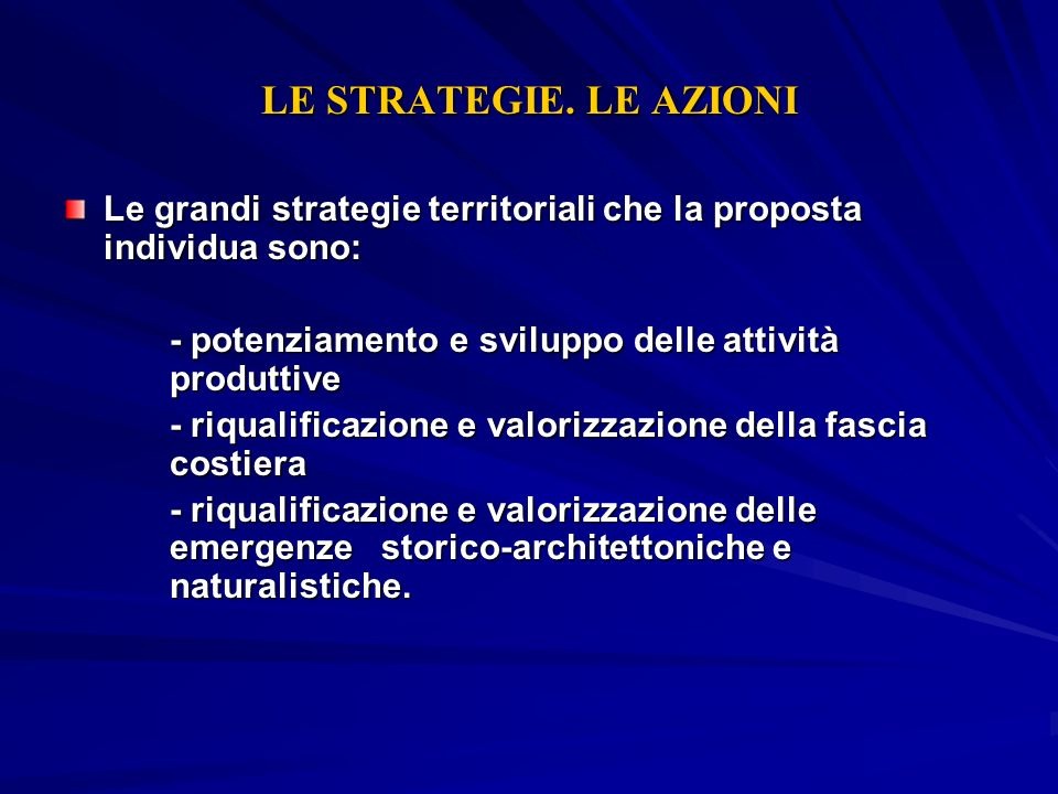 LE STRATEGIE. LE AZIONILe grandi strategie territoriali che la proposta individua sono: - potenziamento e sviluppo delle attività produttive.