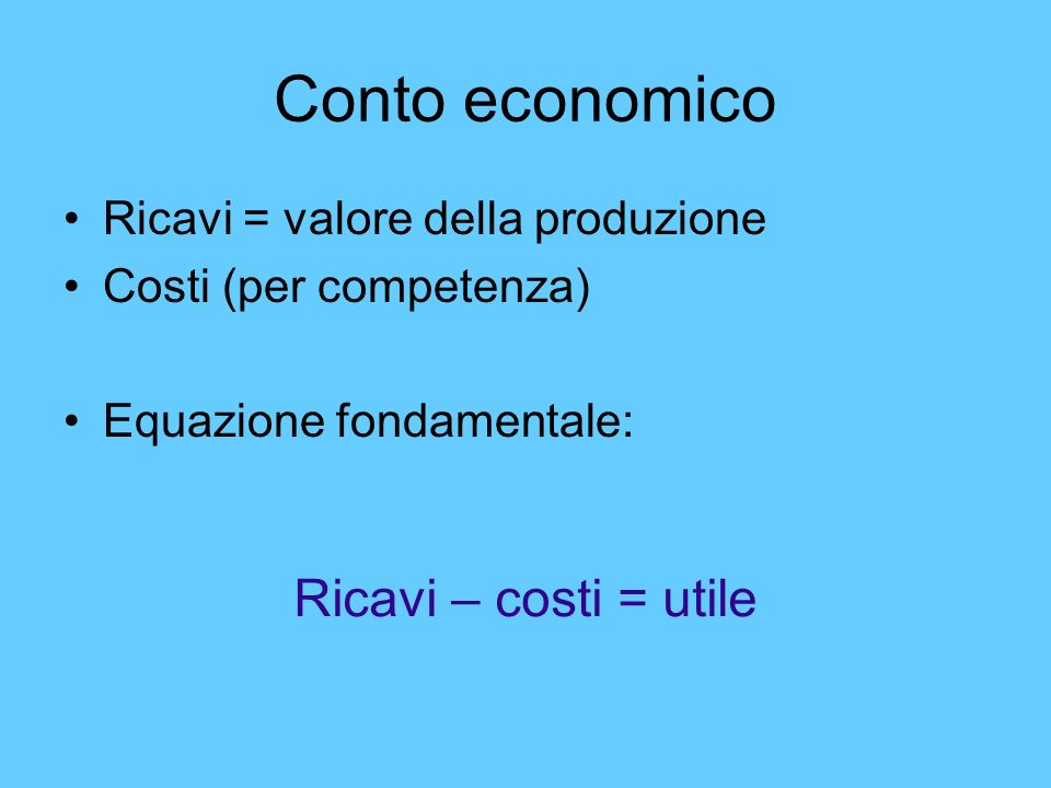 Conto economico Ricavi – costi = utile