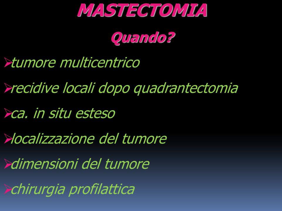 MASTECTOMIA Quando tumore multicentrico