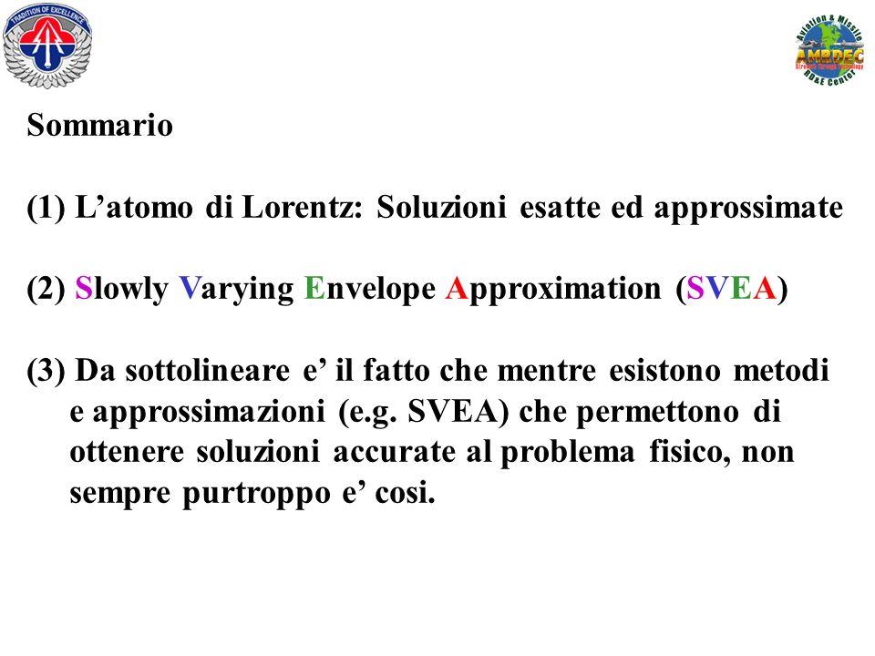Sommario (1) L'atomo di Lorentz: Soluzioni esatte ed approssimate. (2) Slowly Varying Envelope Approximation (SVEA)