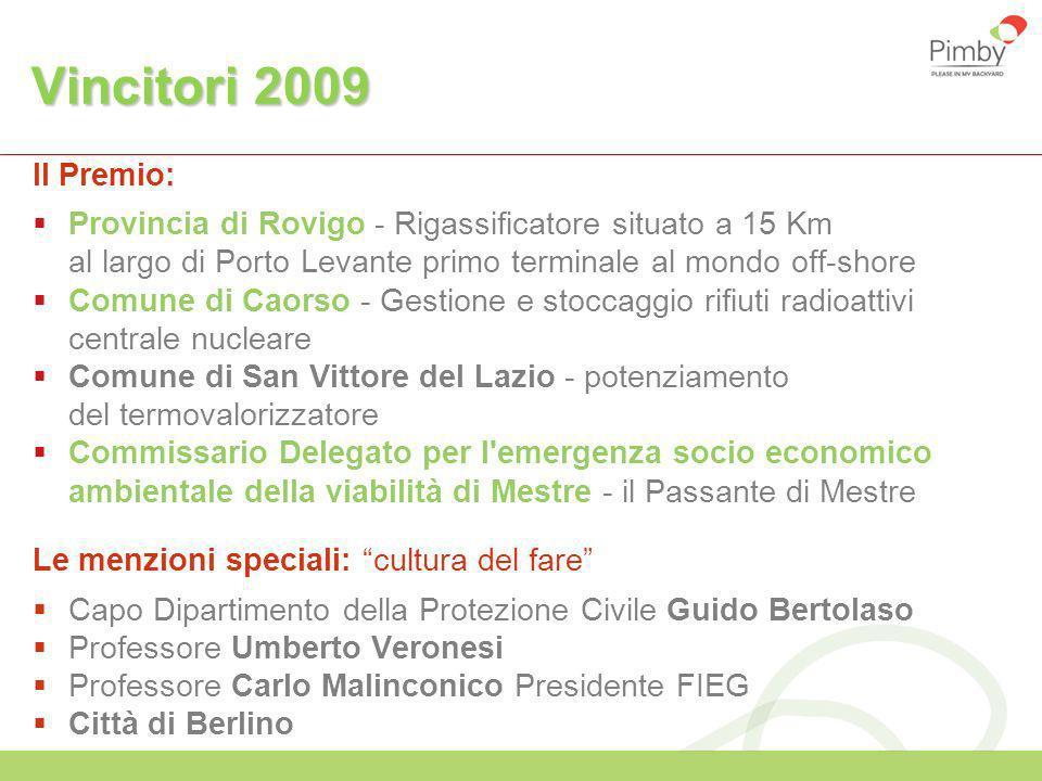 Vincitori 2009 Il Premio: Provincia di Rovigo - Rigassificatore situato a 15 Km al largo di Porto Levante primo terminale al mondo off-shore.