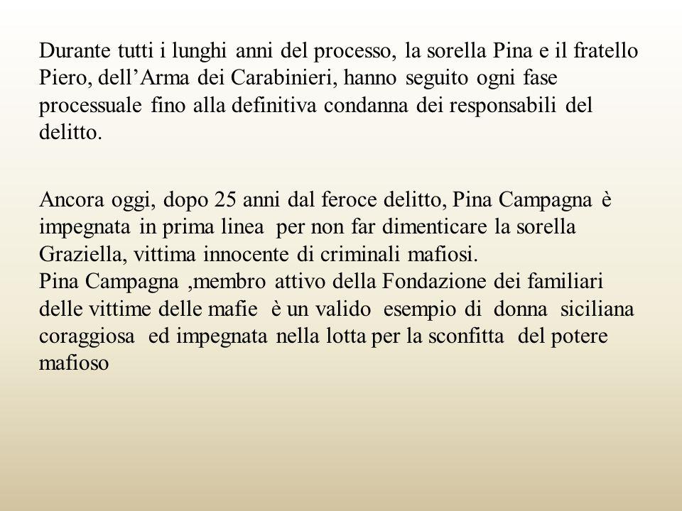 Durante tutti i lunghi anni del processo, la sorella Pina e il fratello Piero, dell'Arma dei Carabinieri, hanno seguito ogni fase processuale fino alla definitiva condanna dei responsabili del delitto.