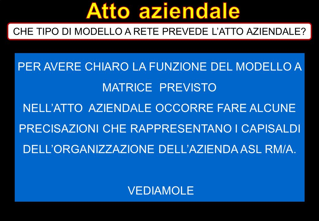 Atto aziendale CHE TIPO DI MODELLO A RETE PREVEDE L'ATTO AZIENDALE PER AVERE CHIARO LA FUNZIONE DEL MODELLO A MATRICE PREVISTO.