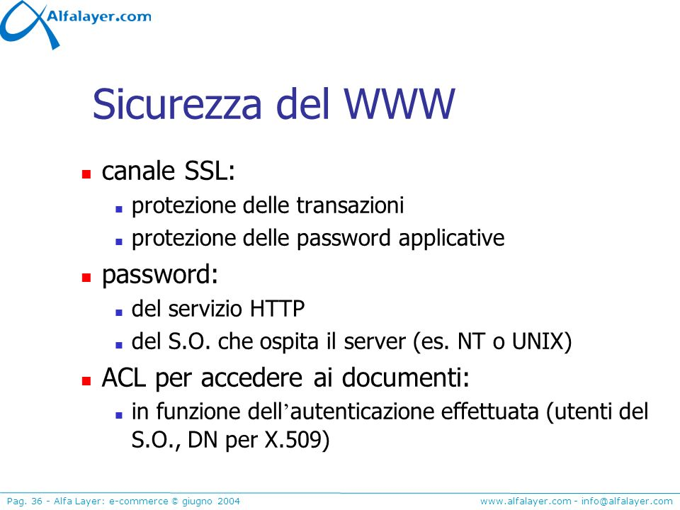 Sicurezza del WWW canale SSL: password: ACL per accedere ai documenti: