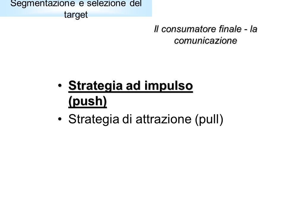 Strategia ad impulso (push) Strategia di attrazione (pull)