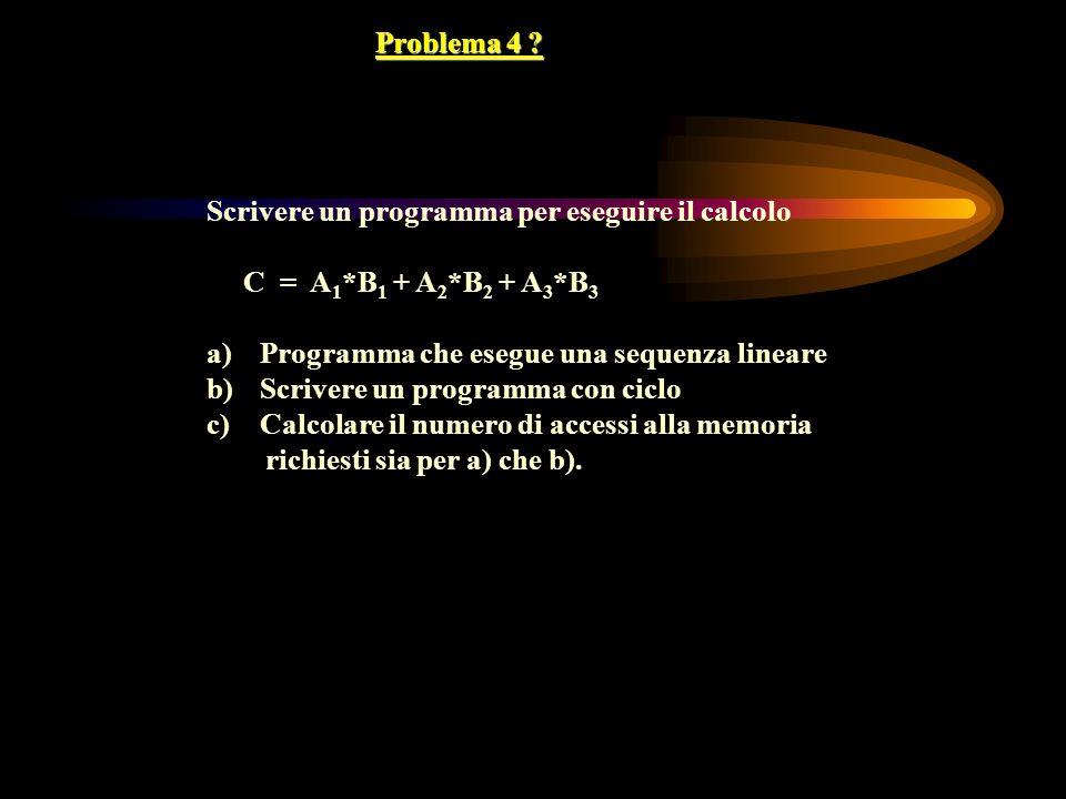 Problema 4 Scrivere un programma per eseguire il calcolo. C = A1*B1 + A2*B2 + A3*B3. Programma che esegue una sequenza lineare.