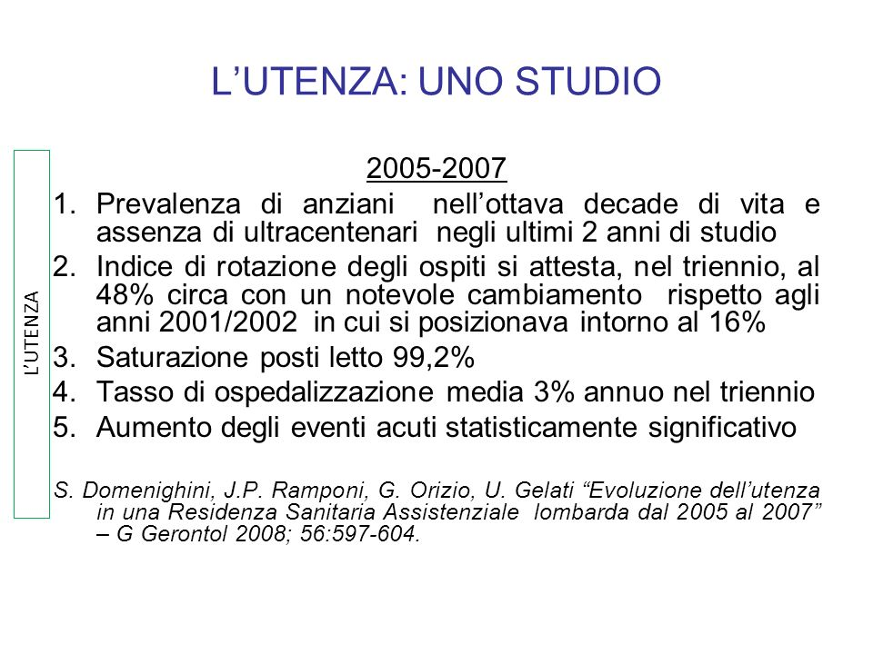 L'UTENZA: UNO STUDIO 2005-2007. Prevalenza di anziani nell'ottava decade di vita e assenza di ultracentenari negli ultimi 2 anni di studio.