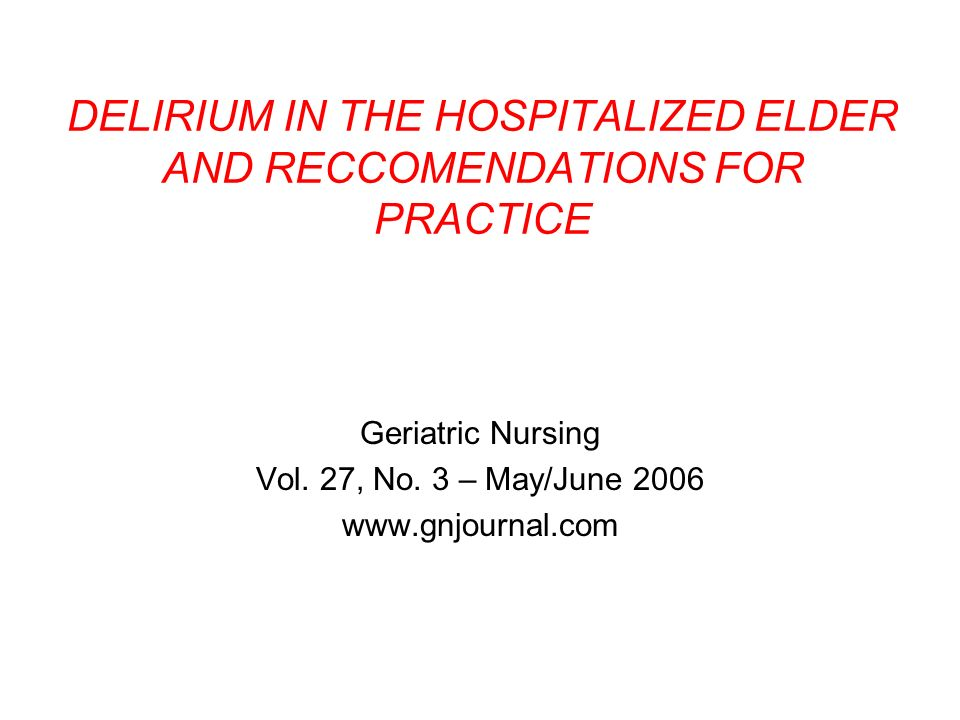 DELIRIUM IN THE HOSPITALIZED ELDER AND RECCOMENDATIONS FOR PRACTICE