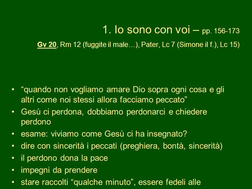 1. Io sono con voi – pp. 156-173 Gv 20, Rm 12 (fuggite il male…), Pater, Lc 7 (Simone il f.), Lc 15)