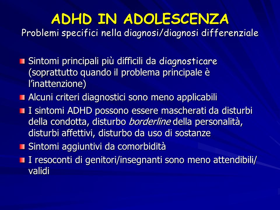 ADHD IN ADOLESCENZA Problemi specifici nella diagnosi/diagnosi differenziale