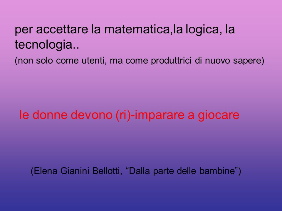 per accettare la matematica,la logica, la tecnologia..