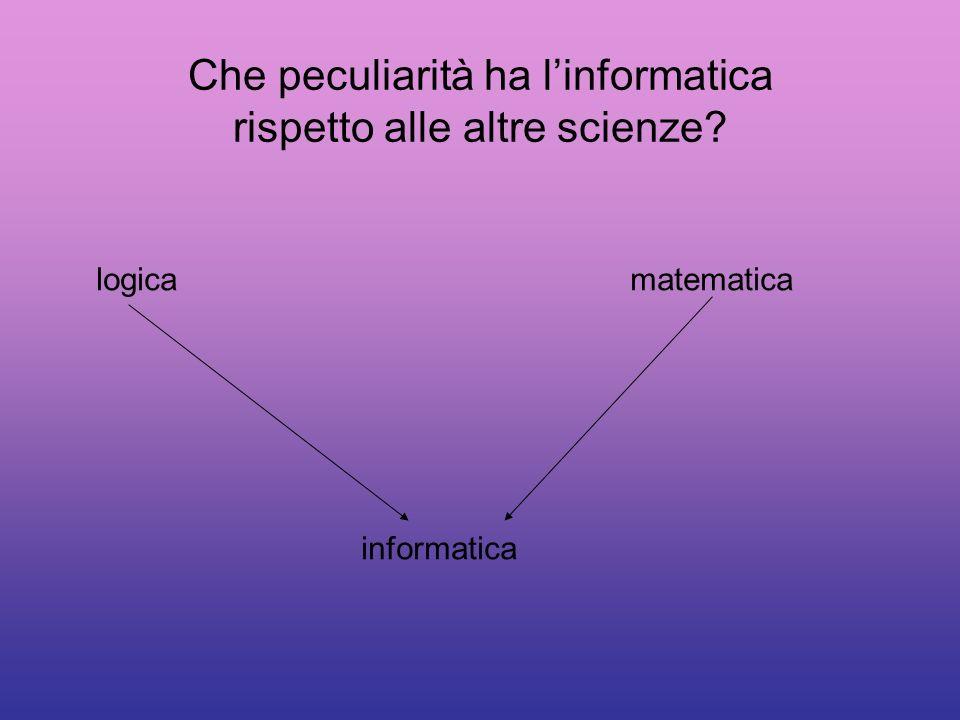 Che peculiarità ha l'informatica rispetto alle altre scienze