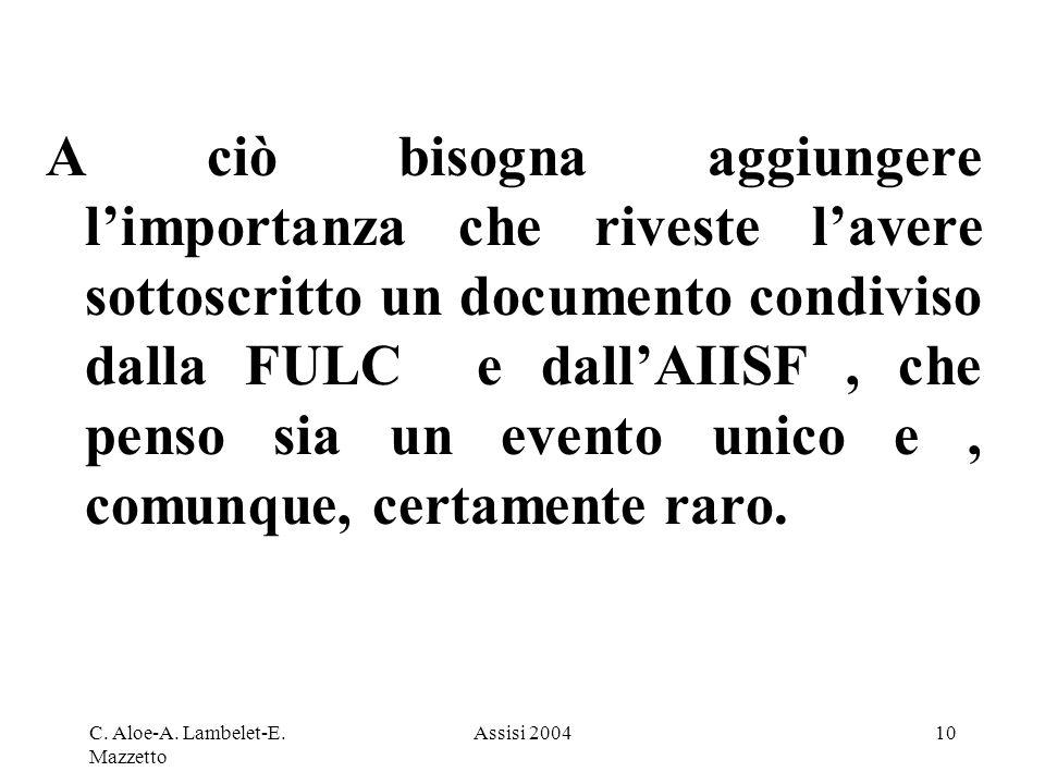 A ciò bisogna aggiungere l'importanza che riveste l'avere sottoscritto un documento condiviso dalla FULC e dall'AIISF , che penso sia un evento unico e , comunque, certamente raro.