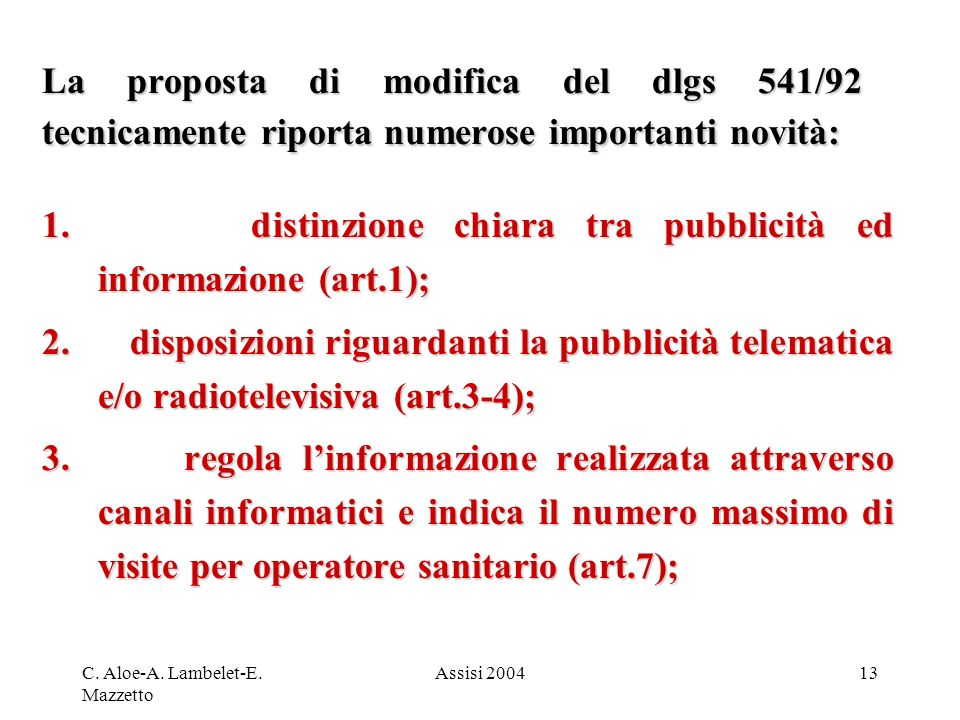 1. distinzione chiara tra pubblicità ed informazione (art.1);