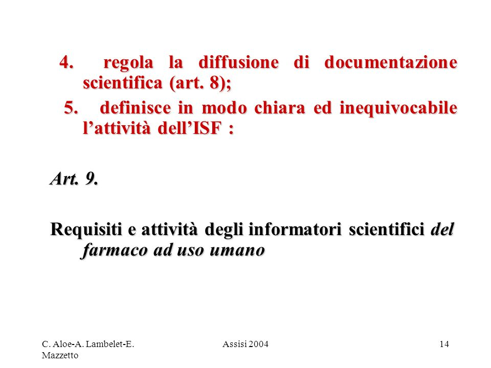 4. regola la diffusione di documentazione scientifica (art. 8);