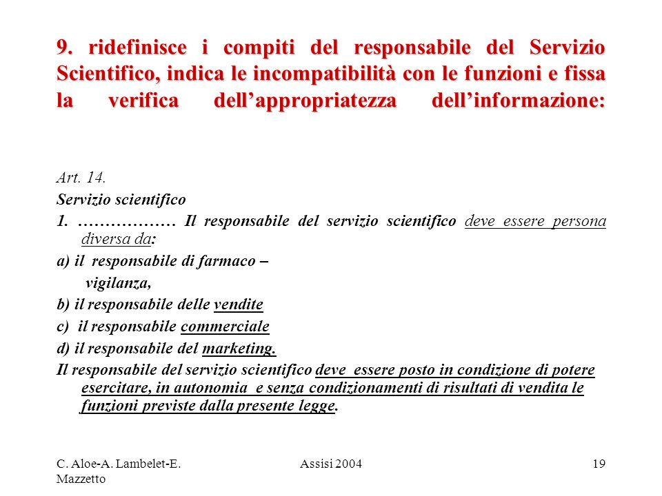 9. ridefinisce i compiti del responsabile del Servizio Scientifico, indica le incompatibilità con le funzioni e fissa la verifica dell'appropriatezza dell'informazione: