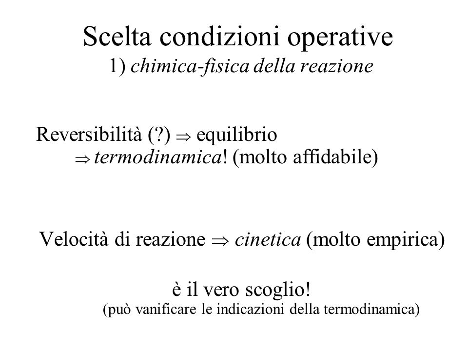 Scelta condizioni operative 1) chimica-fisica della reazione