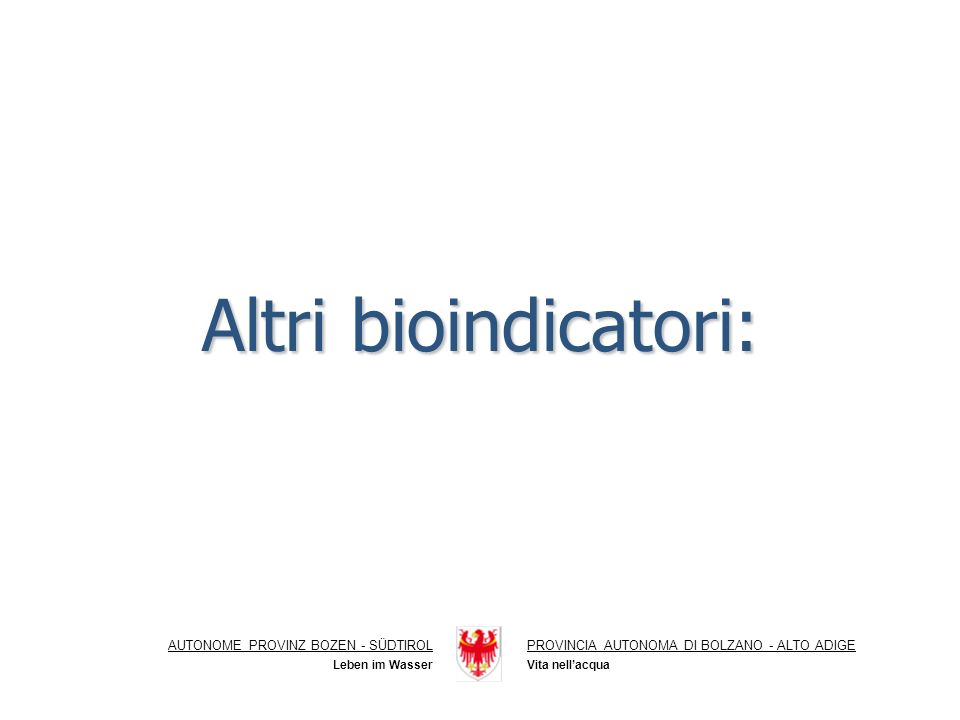 Altri bioindicatori: AUTONOME PROVINZ BOZEN - SÜDTIROL