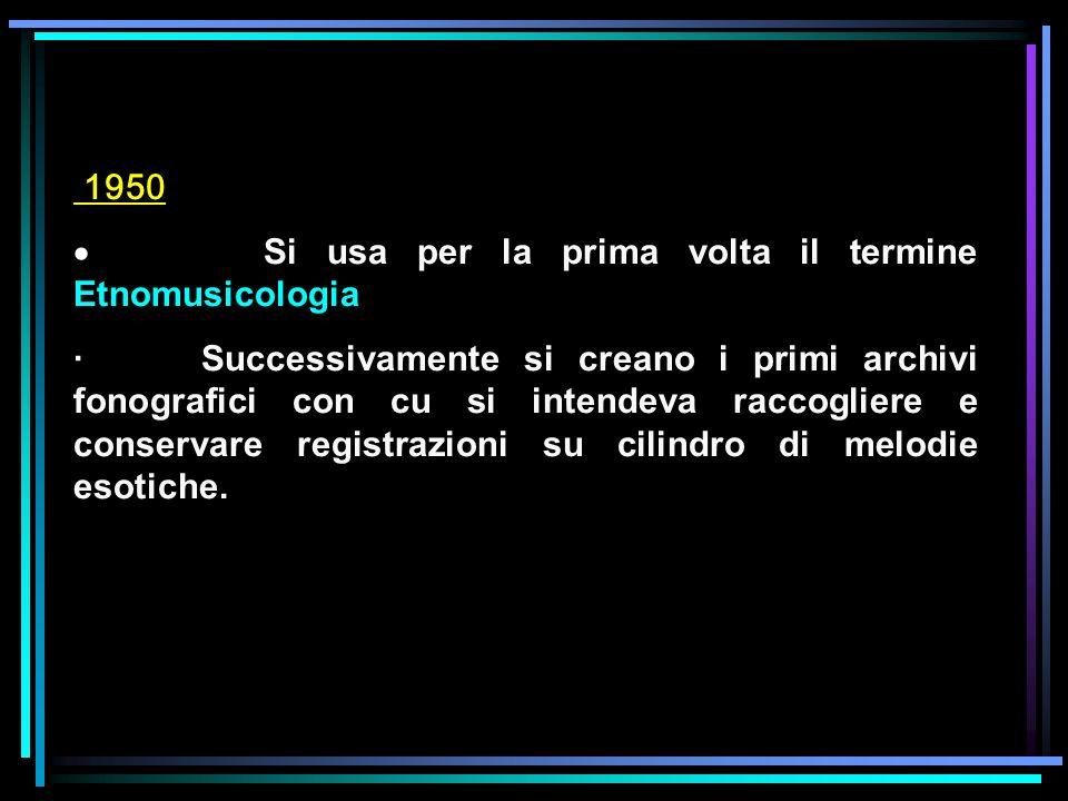 1950 · Si usa per la prima volta il termine Etnomusicologia.