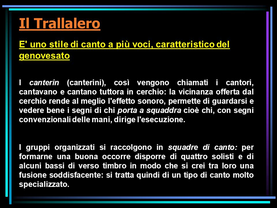 Il Trallalero E uno stile di canto a più voci, caratteristico del genovesato.
