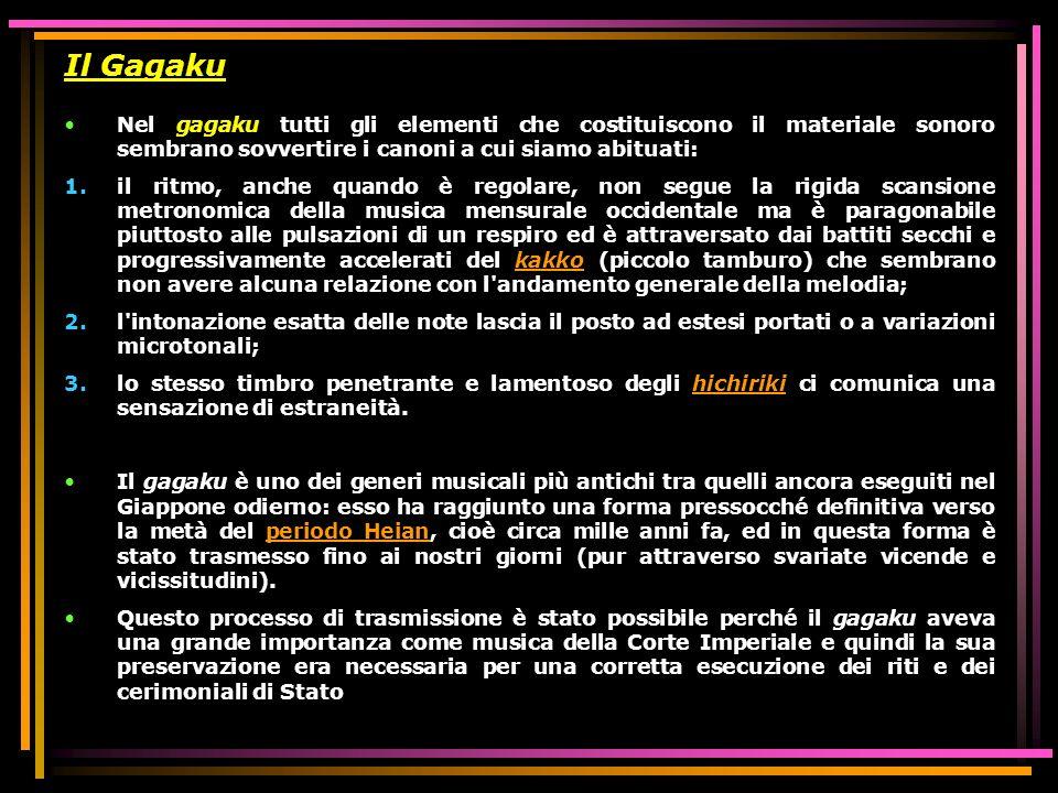 Il GagakuNel gagaku tutti gli elementi che costituiscono il materiale sonoro sembrano sovvertire i canoni a cui siamo abituati:
