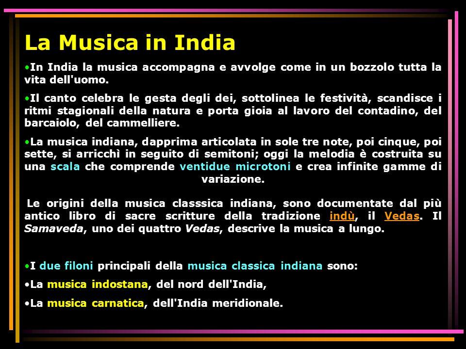 La Musica in IndiaIn India la musica accompagna e avvolge come in un bozzolo tutta la vita dell uomo.