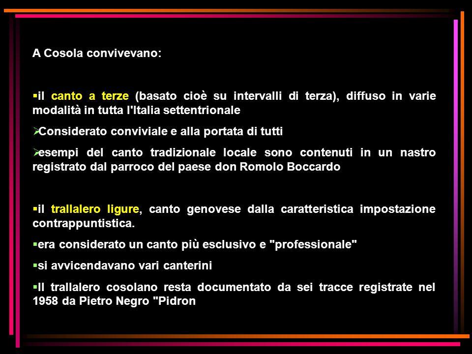 A Cosola convivevano: il canto a terze (basato cioè su intervalli di terza), diffuso in varie modalità in tutta l Italia settentrionale.