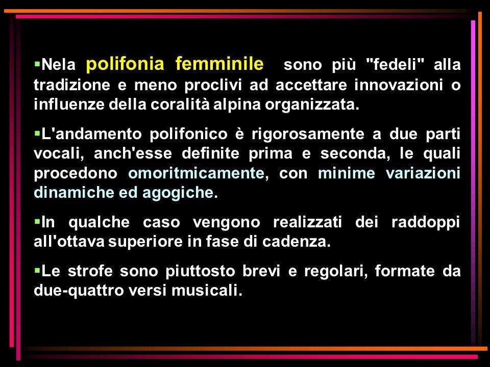 Nela polifonia femminile sono più fedeli alla tradizione e meno proclivi ad accettare innovazioni o influenze della coralità alpina organizzata.