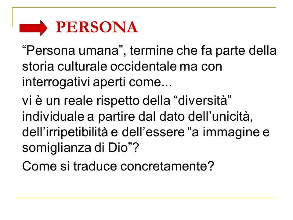 PERSONA Persona umana , termine che fa parte della storia culturale occidentale ma con interrogativi aperti come...