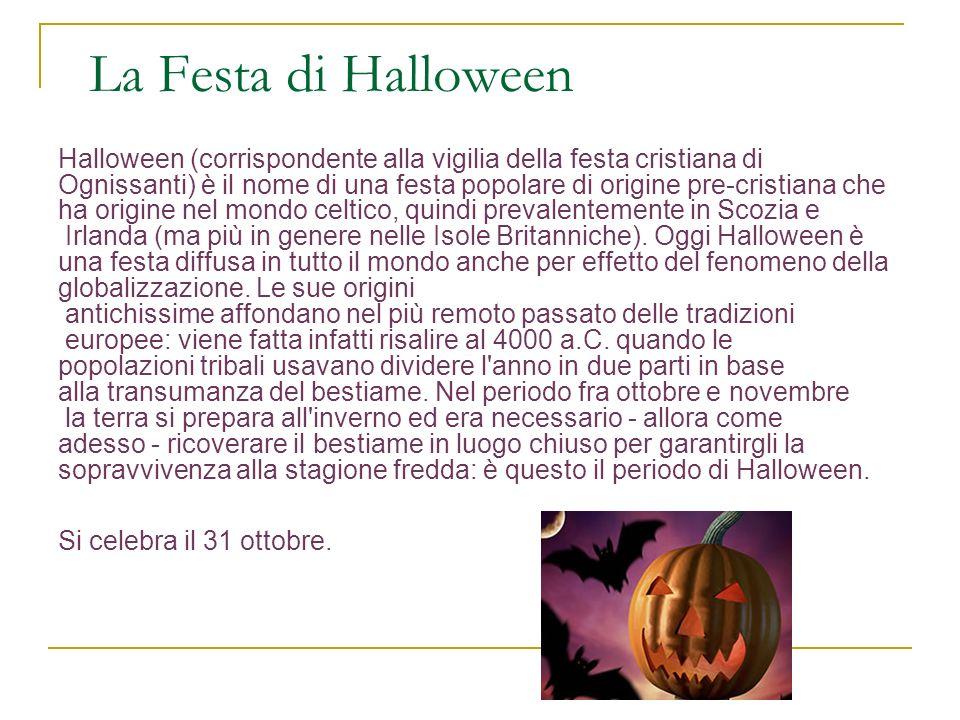 La Festa di Halloween Halloween (corrispondente alla vigilia della festa cristiana di.