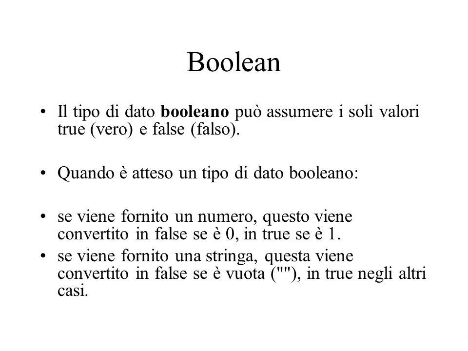 Boolean Il tipo di dato booleano può assumere i soli valori true (vero) e false (falso). Quando è atteso un tipo di dato booleano:
