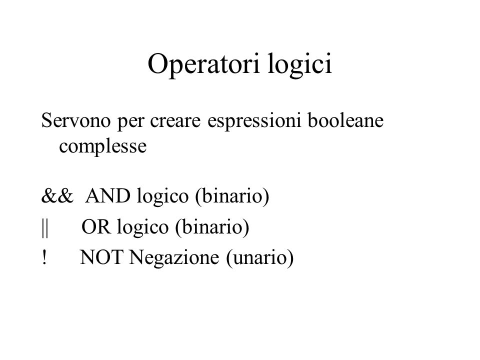 Operatori logici Servono per creare espressioni booleane complesse