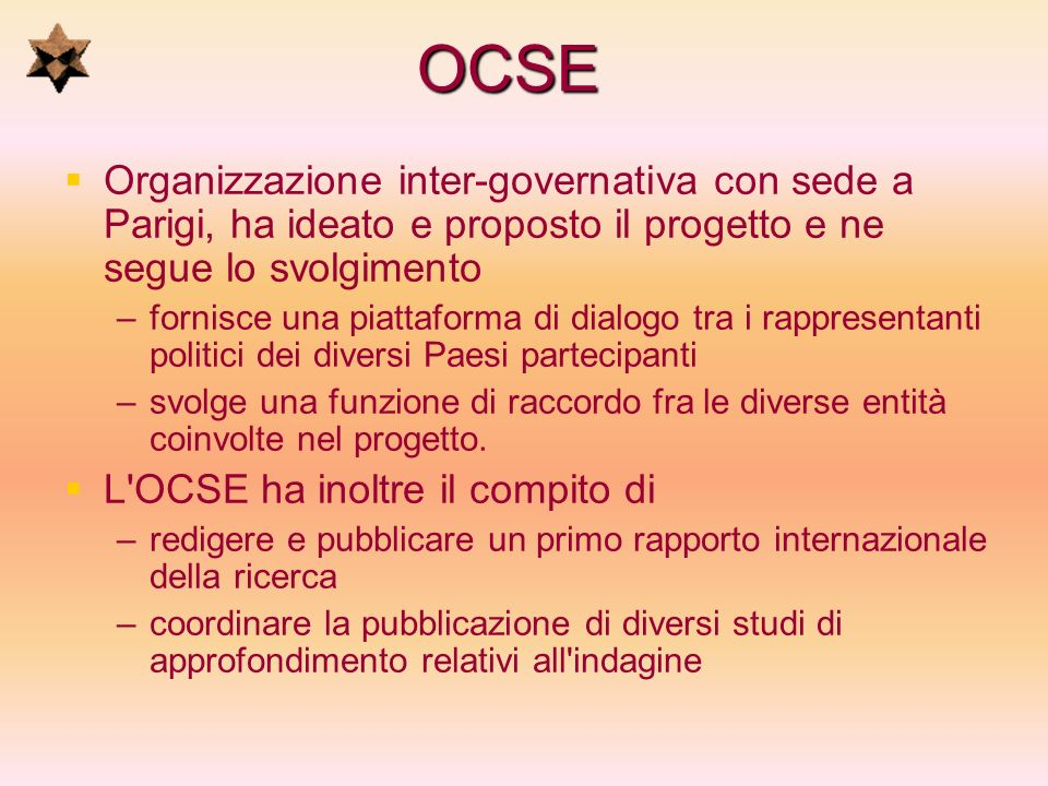 OCSE Organizzazione inter-governativa con sede a Parigi, ha ideato e proposto il progetto e ne segue lo svolgimento.