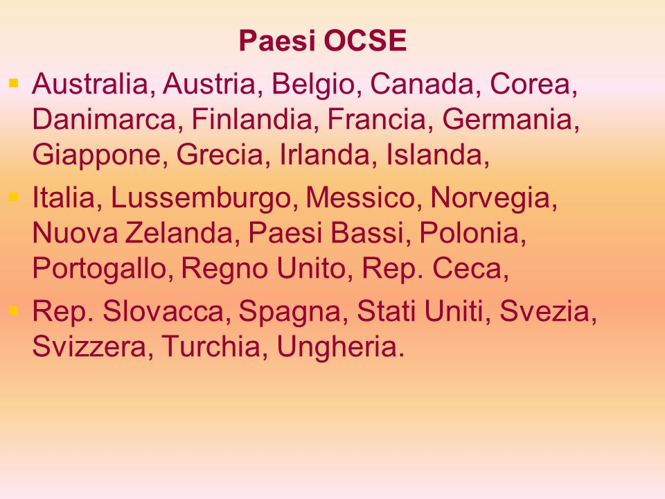 Paesi OCSE Australia, Austria, Belgio, Canada, Corea, Danimarca, Finlandia, Francia, Germania, Giappone, Grecia, Irlanda, Islanda,