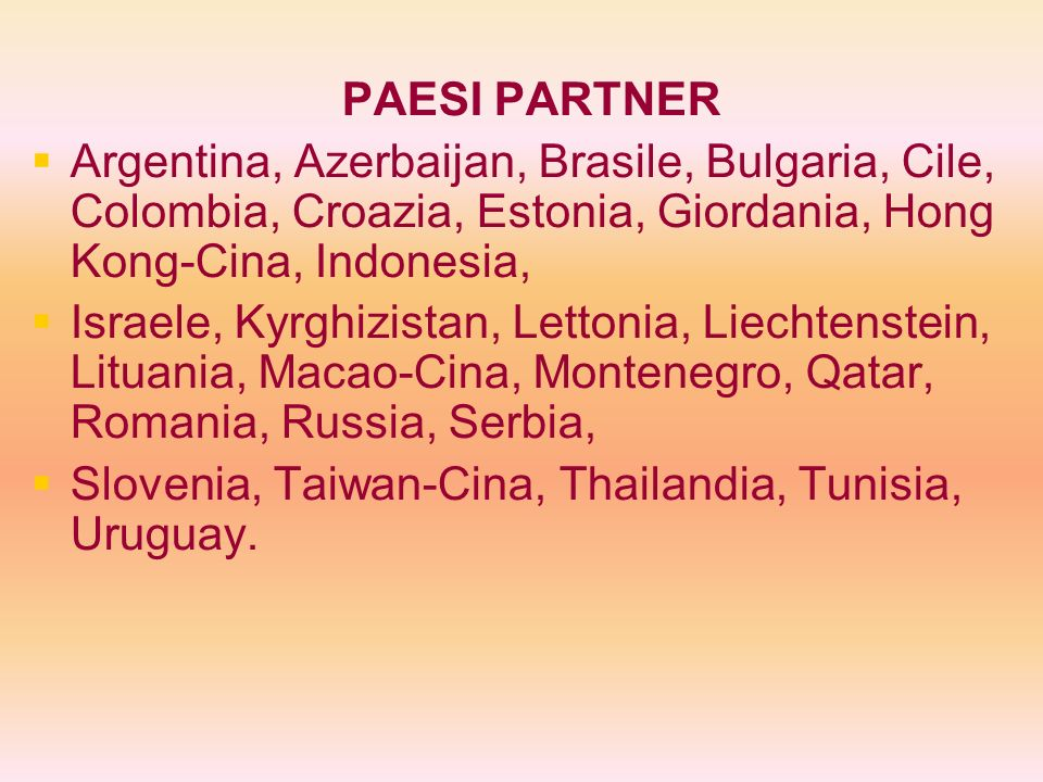 PAESI PARTNER Argentina, Azerbaijan, Brasile, Bulgaria, Cile, Colombia, Croazia, Estonia, Giordania, Hong Kong-Cina, Indonesia,