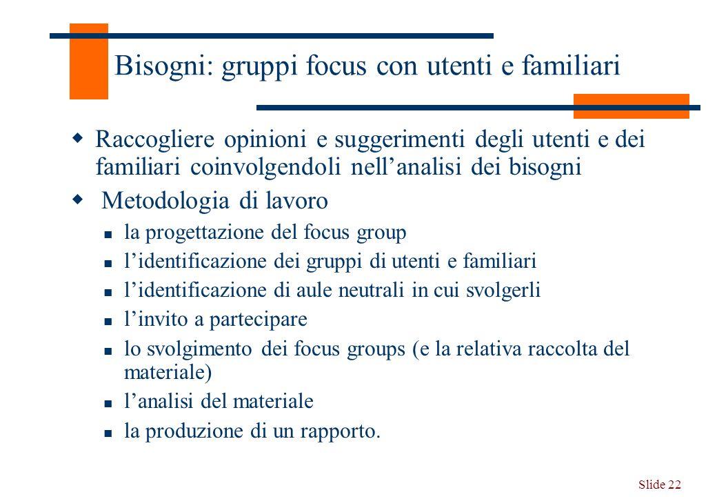 Bisogni: gruppi focus con utenti e familiari