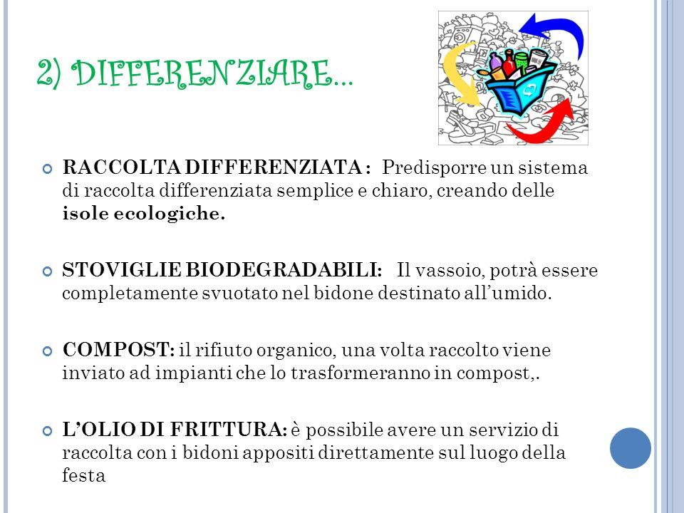 2) DIFFERENZIARE… RACCOLTA DIFFERENZIATA : Predisporre un sistema di raccolta differenziata semplice e chiaro, creando delle isole ecologiche.