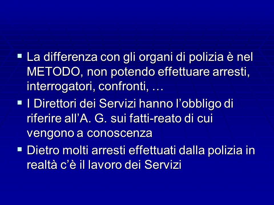 La differenza con gli organi di polizia è nel METODO, non potendo effettuare arresti, interrogatori, confronti, …