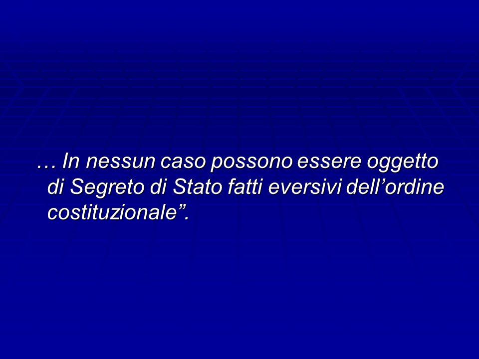 … In nessun caso possono essere oggetto di Segreto di Stato fatti eversivi dell'ordine costituzionale .