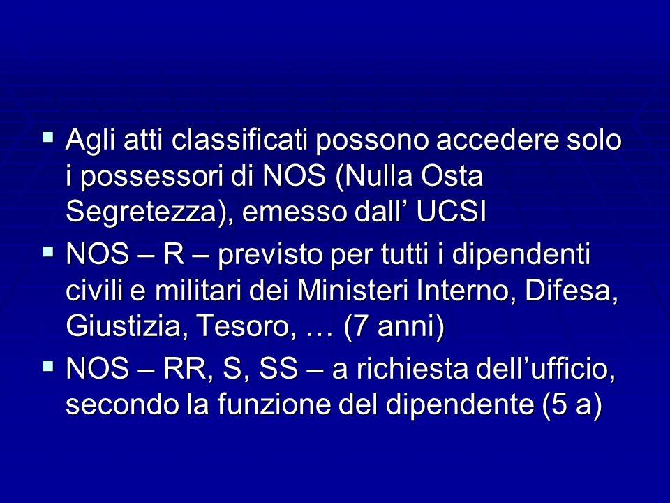 Agli atti classificati possono accedere solo i possessori di NOS (Nulla Osta Segretezza), emesso dall' UCSI